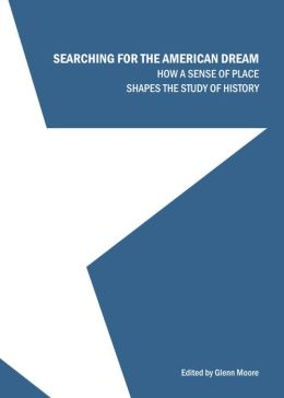 Searching for the American Dream: How a Sense of Place Shapes the Study of History