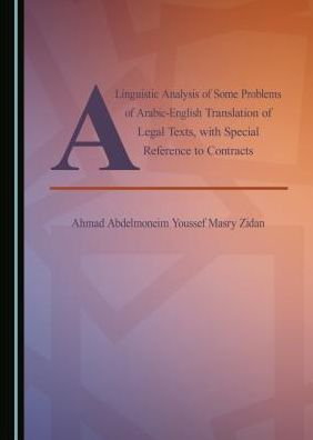 A Linguistic Analysis of Some Problems of Arabic-English Translation of Legal Texts, with Special Reference to Contracts