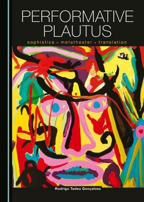 Performative Plautus: Sophistics, Metatheater and Translation