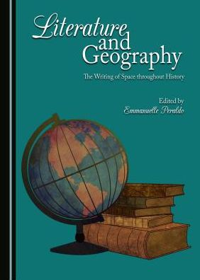 Literature and Geography: The Writing of Space throughout Ages