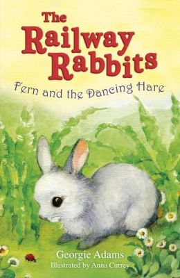 Fern and the Dancing Hare: The Railway Rabbits: Book Three