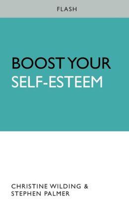 Boost Your Self-Esteem. Christine Wilding, Stephen Palmer
