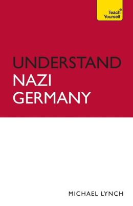 Understand Nazi Germany A Teach Yourself Guide