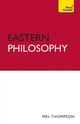 Understand Eastern Philosophy A Teach Yourself Guide