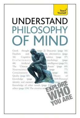 Understand Philosophy of the Mind A Teach Yourself Guide