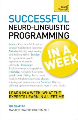 Successful Neuro-Linguistic Programming In a Week A Teach Yourself Guide