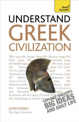 Understand Greek Civilization A Teach Yourself Guide