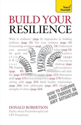 Resilience-How to Survive and Thrive in Any Situation A Teach Yourself Guide