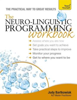 Neuro-Linguistic Programming Workbook A Teach Yourself Guide
