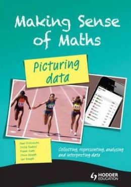 Making Sense of Maths: Picturing Data Student's Book: Collecting, representing, analysing & interpreting data
