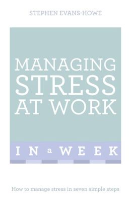 Managing Stress at Work in a Week: Teach Yourself