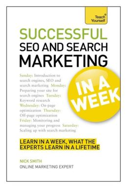 Successful SEO and Search Marketing In a Week: A Teach Yourself Guide