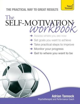 The Self-Motivation Workbook: A Teach Yourself Guide