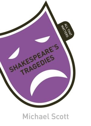 Shakespeare's Tragedies: All That Matters