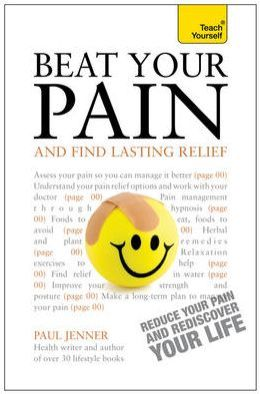 Beat Your Pain and Find Lasting Relief: A Teach Yourself Guide