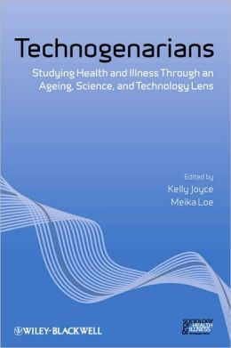 Technogenarians: Studying Health and Illness Through an Ageing, Science, and Technology Lens