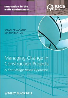 Managing Change in Construction Projects: A Knowledge-Based Approach