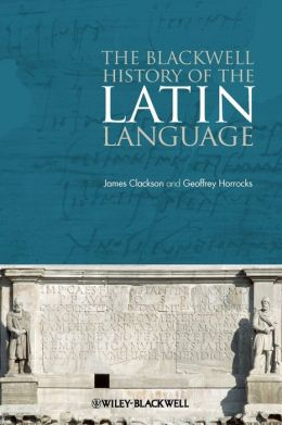 The Blackwell History of the Latin Language