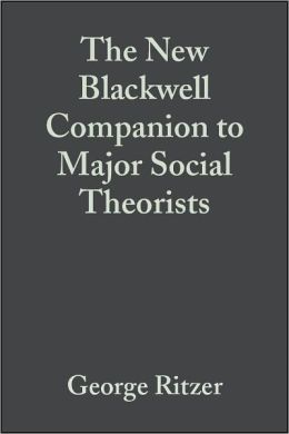 The New Blackwell Companion to Major Social Theorists: Volume 2 - Classical Theorists