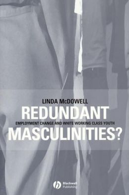 Redundant Masculinities: Employment Change and White Working Class Youth