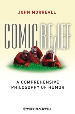 Comic Relief: A Comprehensive Philosophy of Humor