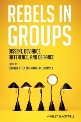 Rebels in Groups: Dissent, Deviance, Difference, and Defiance