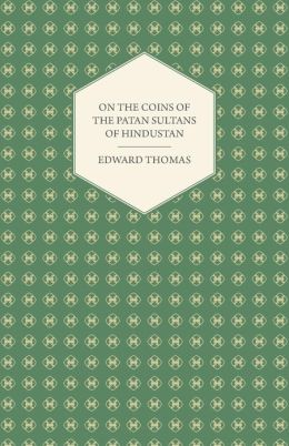 On The Coins Of The Patan Sultans Of Hindustan