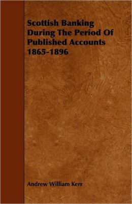 Scottish Banking During The Period Of Published Accounts 1865-1896