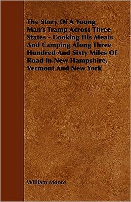 The Story Of A Young Man's Tramp Across Three States - Cooking His Meals And Camping Along Three Hundred And Sixty Miles Of Road In New Hampshire, Vermont And New York