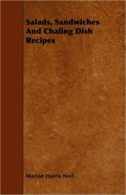 Salads, Sandwiches And Chafing Dish Recipes