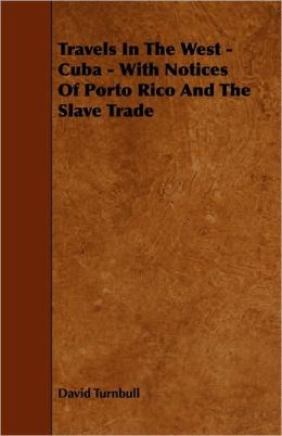 Travels In The West - Cuba - With Notices Of Porto Rico And The Slave Trade