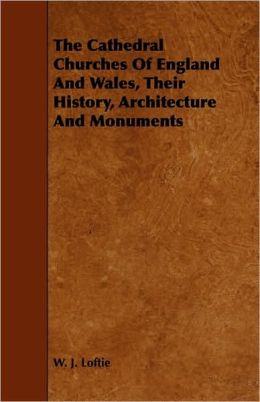 The Cathedral Churches Of England And Wales, Their History, Architecture And Monuments
