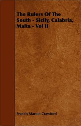 The Rulers Of The South - Sicily, Calabria, Malta - Vol Ii