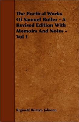 The Poetical Works Of Samuel Butler - A Revised Edition With Memoirs And Notes - Vol I