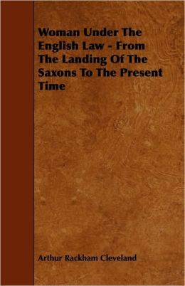 Woman Under The English Law - From The Landing Of The Saxons To The Present Time