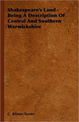 Shakespeare's Land - Being A Description Of Central And Southern Warwickshire