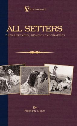 All Setters: Their Histories, Rearing & Training