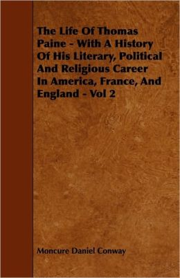 The Life of Thomas Paine - With a History of His Literary, Political and Religious Career in America, France, and England - Vol 2