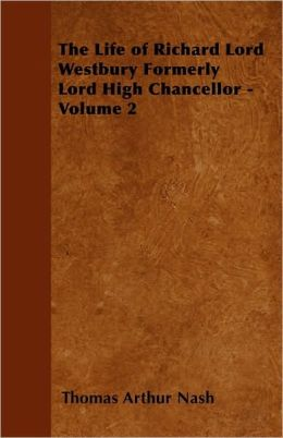 The Life Of Richard Lord Westbury Formerly Lord High Chancellor - Volume 2
