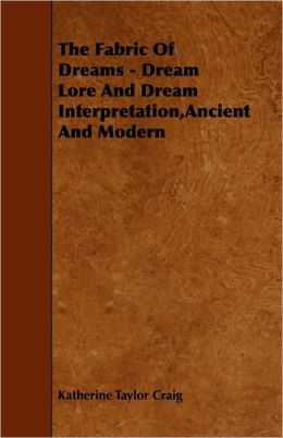 The Fabric Of Dreams - Dream Lore And Dream Interpretation,Ancient And Modern