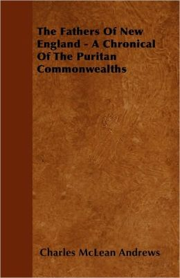 The Fathers Of New England - A Chronical Of The Puritan Commonwelths