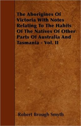 The Aborigines Of Victoria With Notes Relating To The Habits Of The Natives ...
