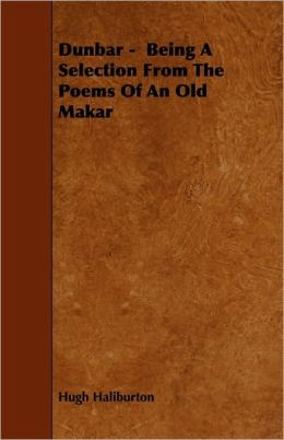 Dunbar - Being a Selection from the Poems of an Old Makar