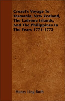 Crozet's Voyage to Tasmania, New Zealand, the Ladrone Islands, and the Philippines in the Years 1771-1772