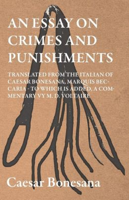An Essay on Crimes and Punishments, Translated from the Italian: With a Commentary, Attributed to Mons. de Voltaire
