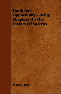 Youth And Opportunity - Being Chapters On The Factors Of Success