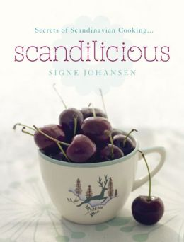 Scandilicious: Secrets of Scandinavian Cooking . . .