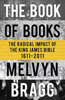Book of Books: The Radical Impact of the King James Bible, 1611-2011