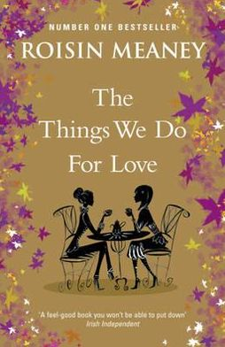 The Things We Do for Love. Roisin Meaney