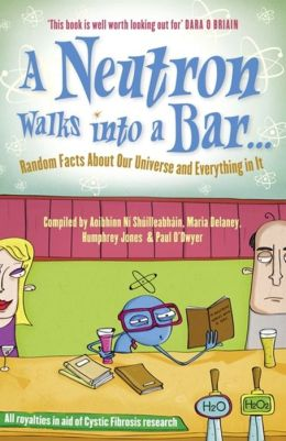 A Neutron Walks into a Bar: Random Facts About Our Universe and Everything in It